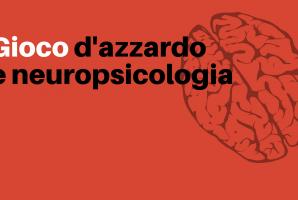Gioco d'azzardo e neuropsicologia